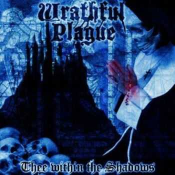 Wrathful Plague - Thee Within The Shadows (2013)