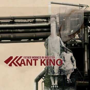 Kant Kino - Father Worked In Industry (2013)
