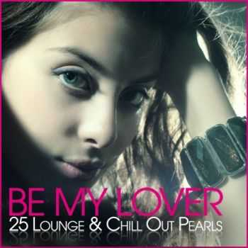 VA - Be My Lover 25 Lounge & Chill Out Pearls (2013)
