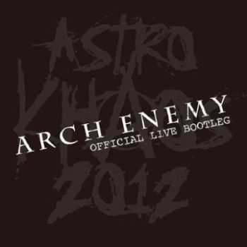Arch Enemy - Astro Khaos 2012 [Official Live Bootleg] (2012)
