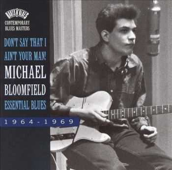 Michael Bloomfield - Don�t Say That I Ain�t Your Man Essential Blues 1964-1969