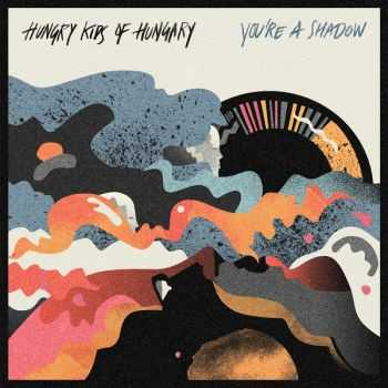 Hungry Kids of Hungary - You're A Shadow (iTunes Version) (2013)