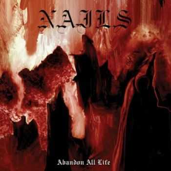 Nails - Abandon All Life (2013)