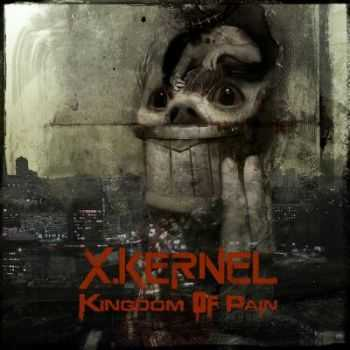 X.Kernel - Kingdom Of Pain [EP] (2013)