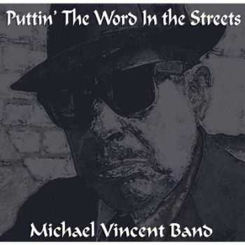 Michael Vincent Band - Puttin' The Word In The Streets (2013)