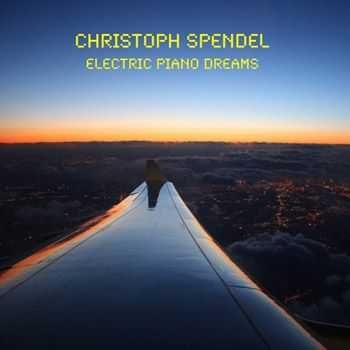Christoph Spendel - Electric Piano Dreams (2013)