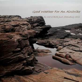Good Weather For An Airstrike - As We're Both Just Standing Still (EP) (2009)