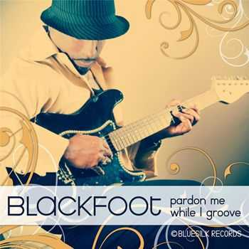 Blackfoot - Pardon Me While I Groove (2013)
