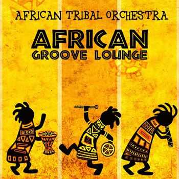 African Tribal Orchestra - African Groove Lounge (2013)