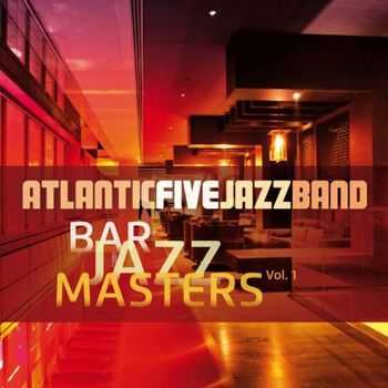 Atlantic Five Jazz Band - Bar Jazz Masters, Vol. 1 (Remastered) (2013)