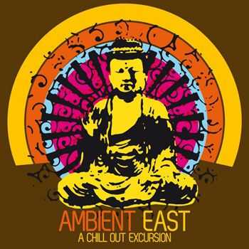 VA - Ambient East - A Chill Out Excursion (2013)