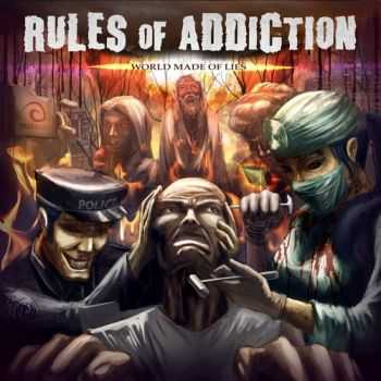 Rules Of Addiction - World Made Of Lies (2013)
