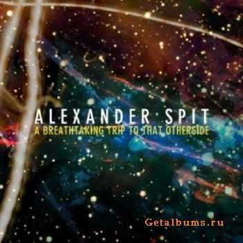 Alexander Spit - A Breathtaking Trip To That Otherside (2013)