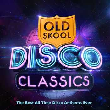 Old Skool Disco Classics - The Best All Time Disco Anthems Ever ! (2013)