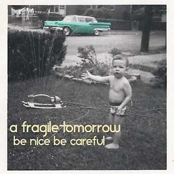 A Fragile Tomorrow - Be Nice Be Careful (2013)