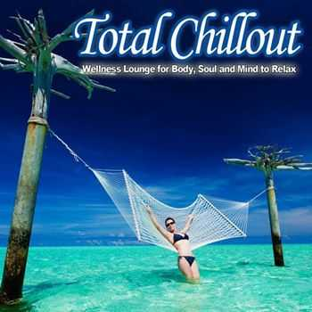 VA - Total Chillout (Wellness Lounge for Body, Soul and Mind to Relax) (2013)
