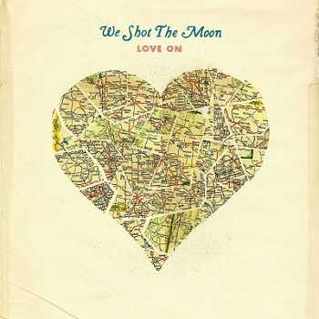 We Shot the Moon - Love On (2013)