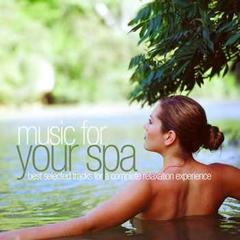VA - Music for Your Spa - Best Selected Tracks for a Complete Relaxation Experience (2013)