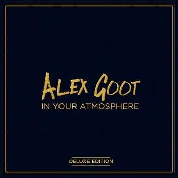 Alex Goot - In Your Atmosphere [Deluxe Edition] (2013)