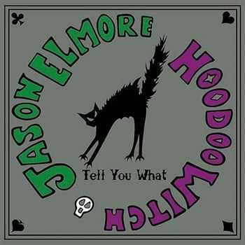 Jason Elmore Hoodoo Witch - Tell You What (2013)