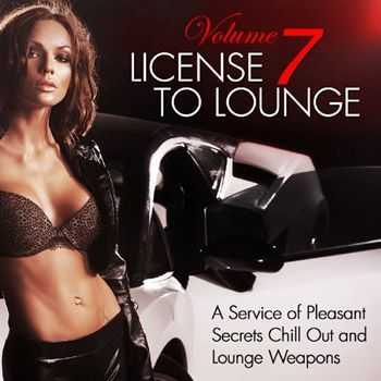 VA - License to Lounge, Vol. 7 (A Service of Pleasant Secrets Chill Out and Lounge Weapons) (2013)