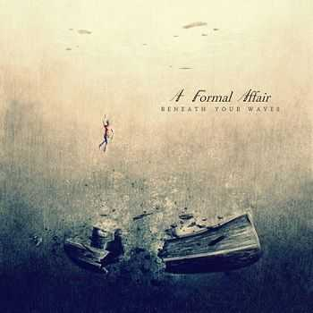 A Formal Affair - Beneath Your Waves (2012)