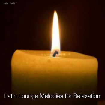VA -  Latin Lounge Melodies For Relaxation (2013)