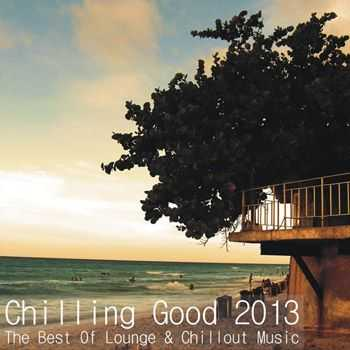 VA - Chilling Good 2013 - The Best of Lounge & Chillout Music (2013)