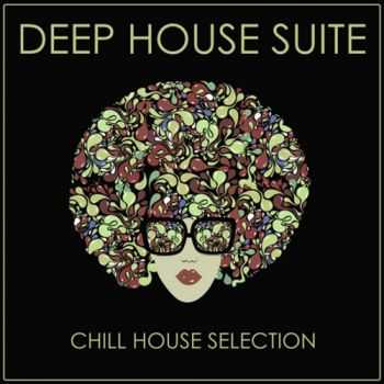 VA - Deep House Suite (Chill House Selection) (2013)