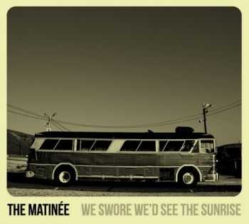 The Matinee - We Swore We'd See the Sunrise (2013)