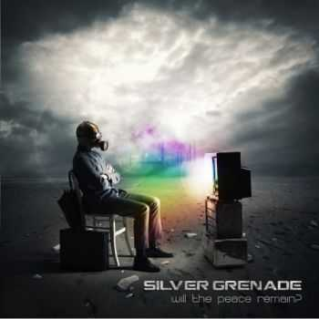 Silver Grenade - Will The Peace Remain? (2013)