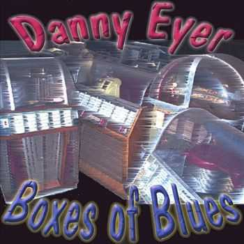 Danny Eyer - Boxes Of Blues 2001