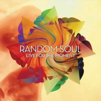 Random Soul - Live For The Moment (2013)
