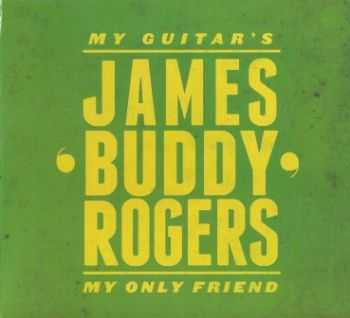 James 'Buddy' Rogers - My Guitar's My Only Friend 2012
