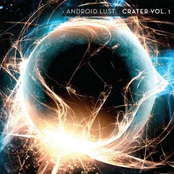 Android Lust - Crater Vol.1 (2013) FLAC