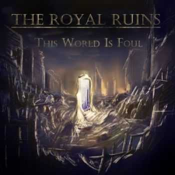 The Royal Ruins - This World Is Foul [Single] (2013)