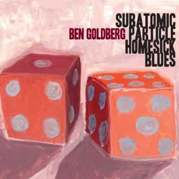 Ben Goldberg - Subatomic Particle Homesick Blues (2013)