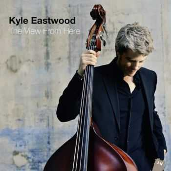 Kyle Eastwood - The View From Here (2013)
