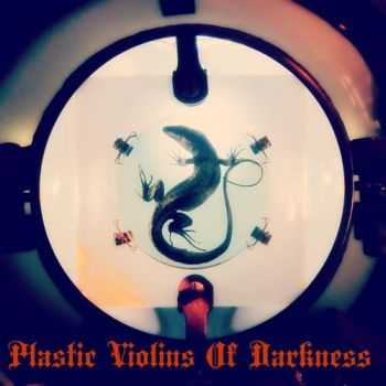 Plastic Violins Of Darkness – Plastic Violins Of Darkness (2013)