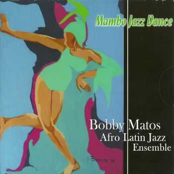 Bobby Matos Afro Latin Jazz Ensemble - Mambo Jazz Dance (2012) FLAC