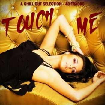 VA - Touch Me: A Chill Out Selection (2013)