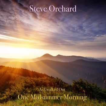 Steve Orchard - As I Walked out One Midsummer Morning (2013)