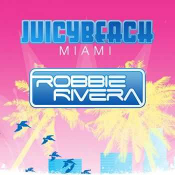 Robbie Rivera Presents Juicy Beach 2013
