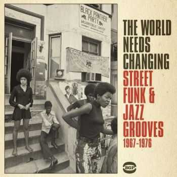 The World Needs Changing (Street Funk & Jazz Grooves 1967-1976) (2013)