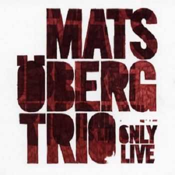 Mats Oberg Trio - Only Live (2013)
