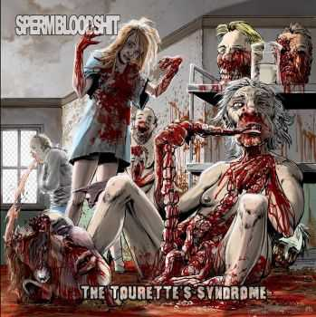 SpermBloodShit - The Tourettes Syndrome (2013)