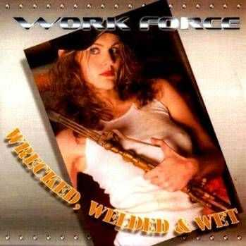 Work Force - Wrecked, Welded & Wet (2004)