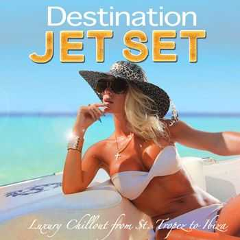 VA - Destination Jet Set (The Very Best of V.I.P. Lounge Luxury Chillout from St. Tropez to Ibiza) (2013)
