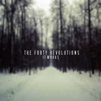 The Forty Revolutions - It Works [EP] (2013)