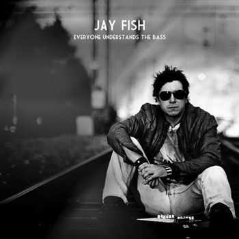 Jay Fish - Everyone Understands The Bass (2013)